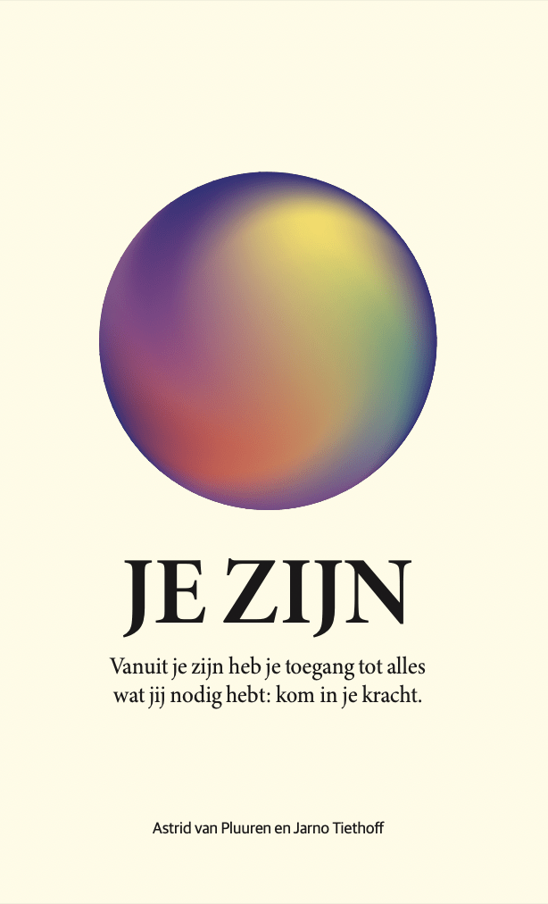 Je zijn, vanuit je zijn heb je toegang tot alles wat jij nodig hebt: kom in je kracht, auteurs Astrid van Pluuren en Jarno Tiethoff